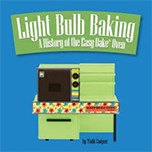 Light Bulb Baking: A History<br>of the Easy-Bake Oven<br>by Todd Coopee